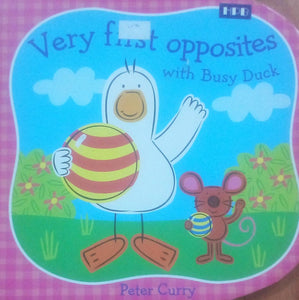Very First Opposites With Busy Duck By Peter curry
