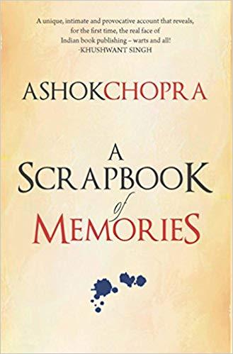 A SCRAPBOOK OF MEMORIES by Ashok Chopra