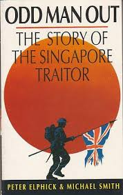 Odd Man Out The Story Of The Singapore Traitor, By Peter Elphick & Michael Smith