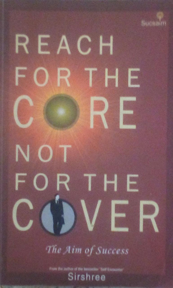 Reach For The Core  Not For The Cover By Sirshree