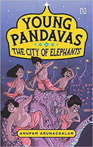 Young Pandavas: The City of Elephants by Anupam Arunachalam