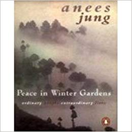 Peace in Winter Gardens: Ordinary People, Extraordinary Lives by Anees Jung