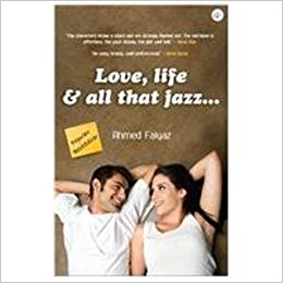 Love, Life and All That Jazz  by Ahmed Faiyaz