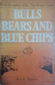 Bulls Bearsand Blue Chips,(From The Author of the Money Game), By Ram K. Piparaiya
