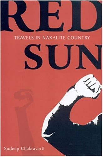 Red Sun : Travels in Naxalite Country by Chakravarti, Sudeep