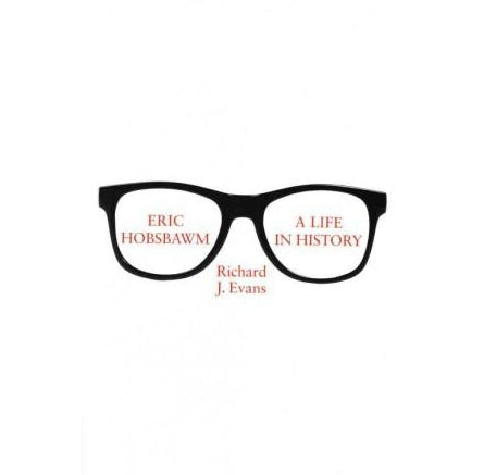 Eric Hobsbawm A Life in History  by Richard J Evans