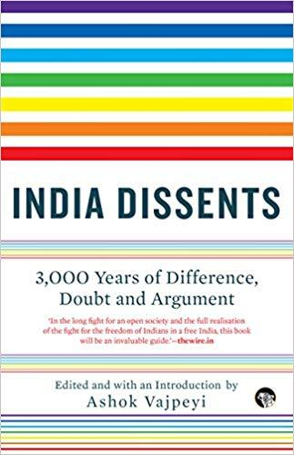 India Dissents: 3,000 Years of Difference, Doubt and Argument by Ashok Vajpeyi