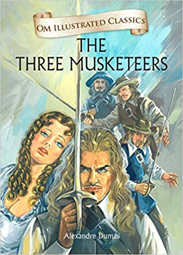 The Three Musketeers : Illustrated Classics (Om Illustrated Classics) by Alexandre Dumas