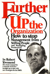Further Up the Organization: by Robert C. Townsend