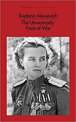 The Unwomanly Face of War by Alexievich, Svetlana