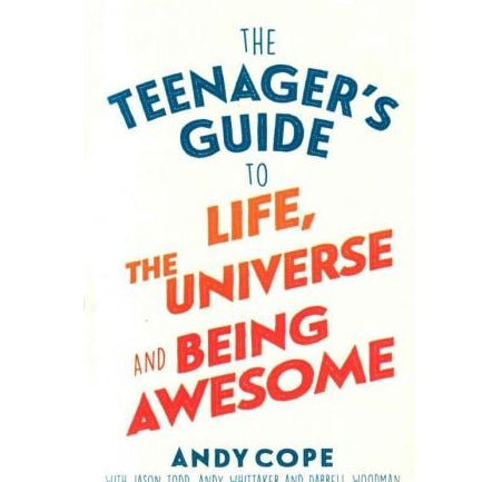 The Teenager's Guide to Life the Universe and being awesomeby Andy Cope