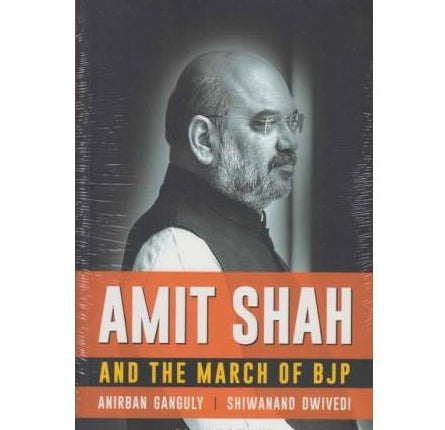 Amit Shah And The March Of BJP  by Anirban Ganguly / Shiwanand Dwivedi