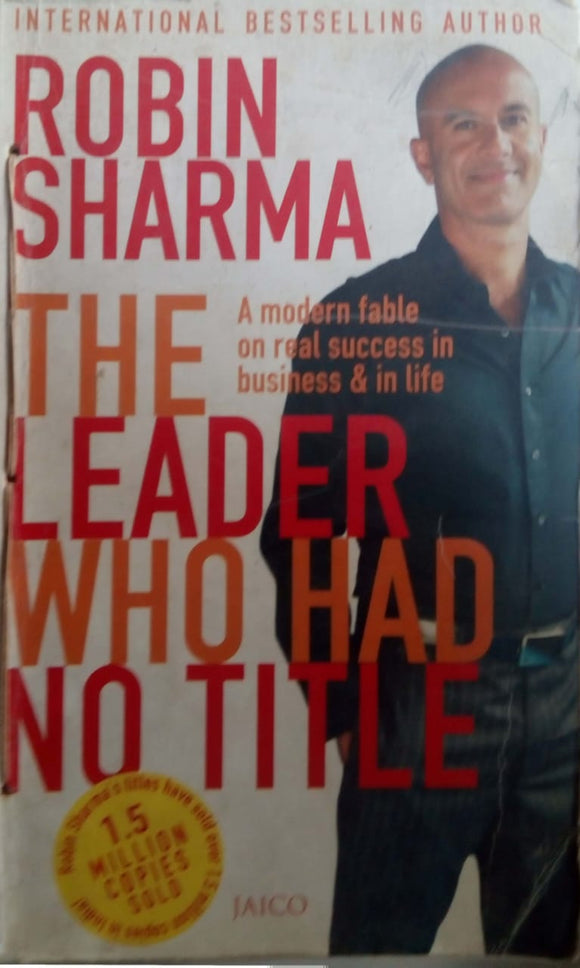 The Leader Who Had No Title: A Modern Fable on Real Success in Business and in Life by Robin S. Sharma