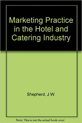 Marketing Practice in the Hotel and Catering Industry By  J.W. Shepherd