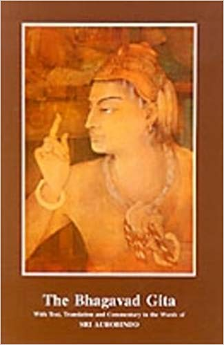 The Bhagavad Gita with Text, Translation and Commentary in the Words of Sri Aurobindo by Sri Aurobindo