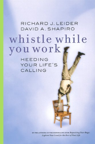 Whistle while you work by Richard Leider
