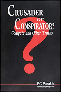 Crusader or Conspirator? Coalgate and Other Truths by PC Parakh