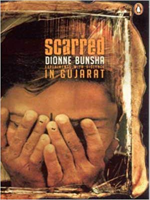 Scarred: Experiments with Violence in Gujarat by Dionne Bunsha