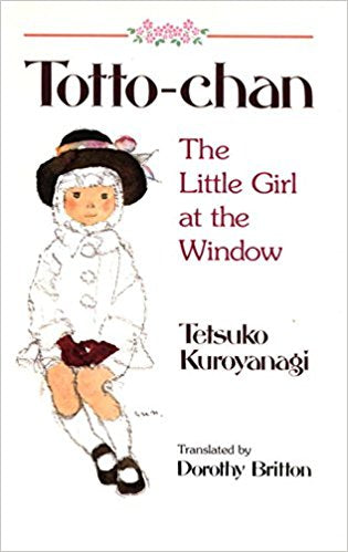 Totto-Chan: The Little Girl at the Window by Tetsuko Kuroyangi (translated by
