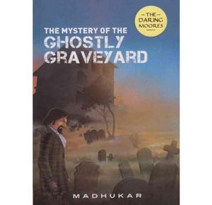 The Mystery Of The Ghostly Graveyard  by Madhukar Yadav