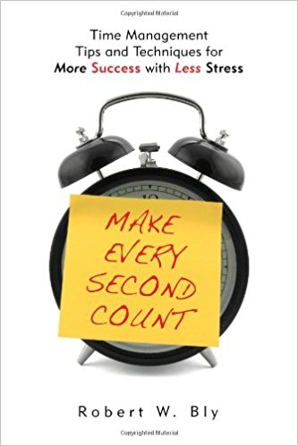 Time Management:Make Every Second Count by Robert W. Bly