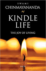 Kindle Life (The Joy of Living) by Swami Chinmayananda
