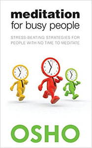 Meditation for Busy People: Stress-Beating Strategies for People with No Time to Meditate  by Osho