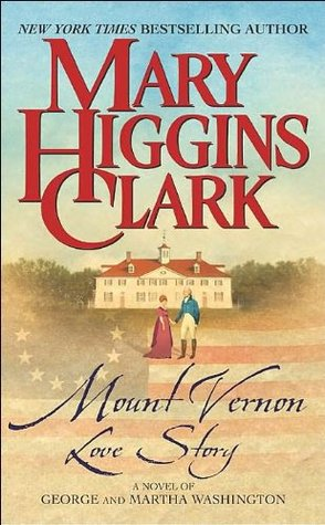 Mount Vernon Love Story: A Novel of George and Martha Washington by Mary Higgins Clark