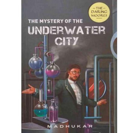 The Mystery Of The Underwater City  by Madhukar Yadav