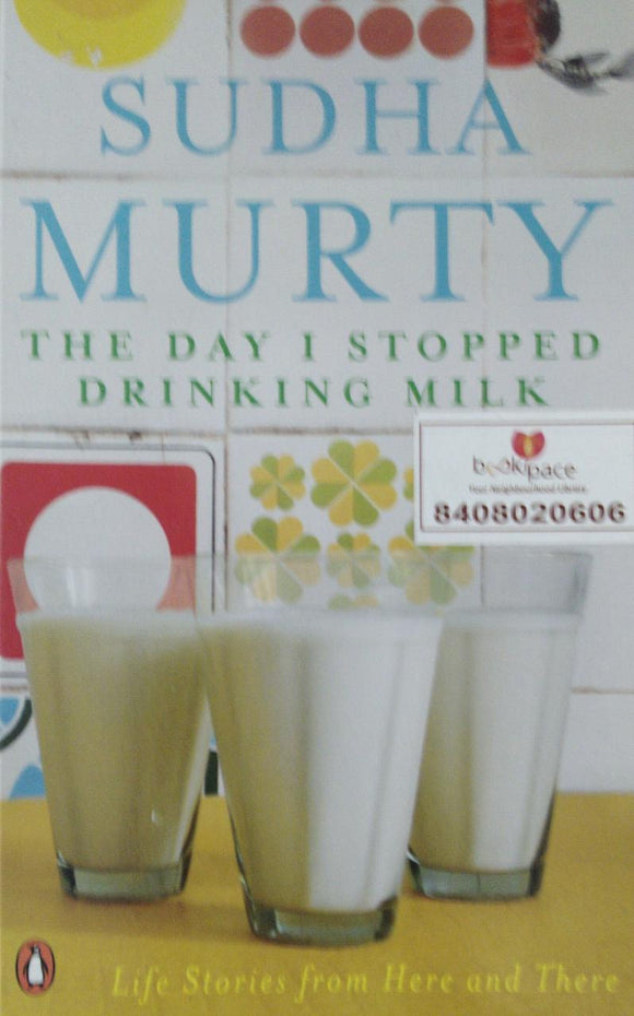 The Day I Stopped Drinking Milk: Life Stories from Here and There by Sudha Murty