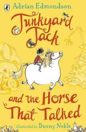 Junkyard Jack and the Horse That Talked by Adrian Edmondson, Danny Noble