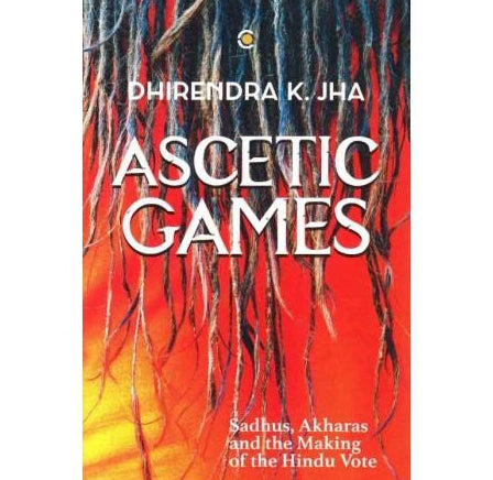 Ascetic Games  by Dhirendra K Jha