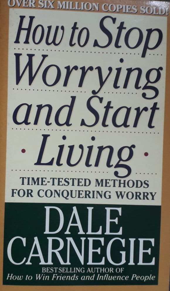 How To Stop Worrying And Start Living by Dale Carnegia