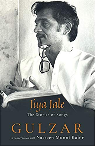 Jiya Jale: The Stories of Songs Hardcover – 10 Nov 2018 by Gulzar (In conversation with Nasreen Munni Kabir)