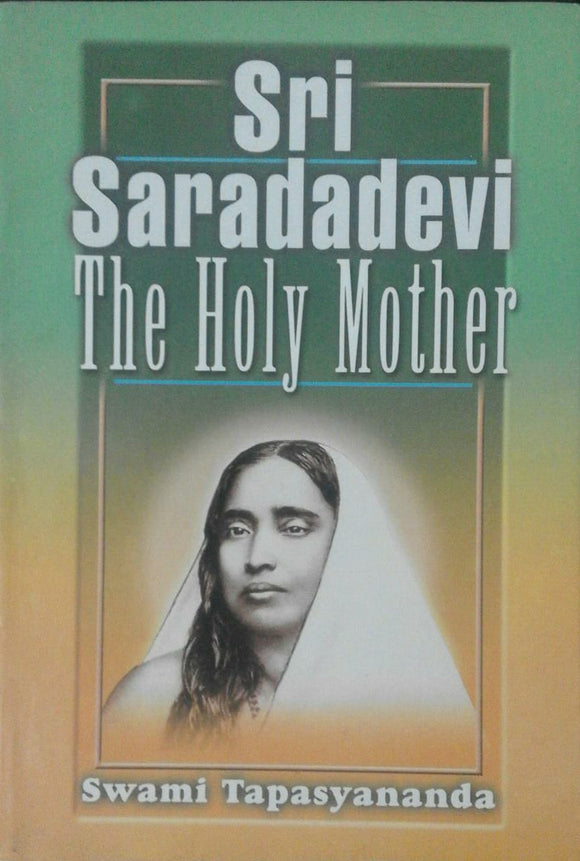 Sri Saradadevi The Holy Mother by Swami Tapasyananda