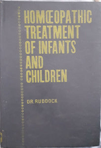 Homeopathic Treatment Of Infants And Children  by  Dr. Ruddock.