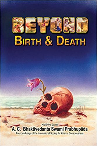 Beyond Birth And Death by HDG A.C Bhaktivedant Swami Prabhupada