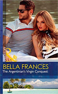 The Argentinian's Virgin Conquest (Claimed by a Billionaire) By Bella Frances