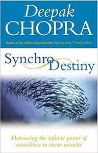 Synchrodestiny: Harnessing the Infinite Power of Coincidence to Create Miracles by Dr Deepak Chopra
