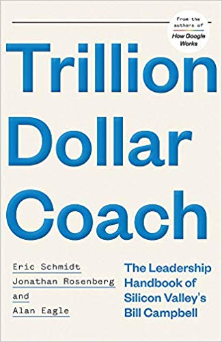 Trillion Dollar Coach: The Leadership Handbook of Silicon Valley's Bill Campbell Hardcover