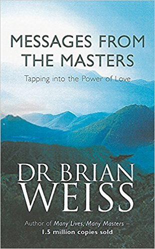 Messages From The Masters: Tapping into the power of love by Brian Weiss