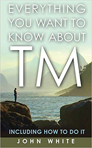Everything You Want to Know about TM -- Including How to Do It by Dr John White