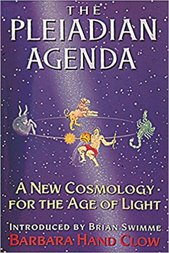 The Pleiadian Agenda: A New Cosmology for the Age of Light by Barbara Hand Clow,‎ Brian Swimme Ph.D