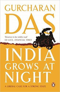 India Grows at Night: A Liberal Case for a Strong State by Gurcharan Das