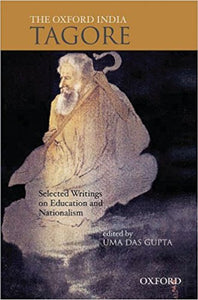 The Oxford India Tagore: Selected Writings on Education and Nationalism  by Uma Das Gupta