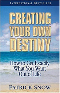 Creating Your Own Destiny 7th Edition by Patrick Snow