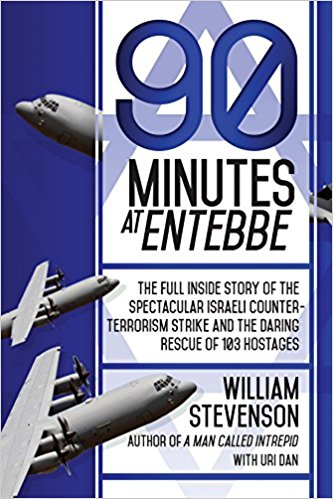 90 Minutes at Entebbe: The Full Inside Story of the Spectacular Israeli Counterterrorism Strike and the Daring Rescue of 103 Hostages by William Stevenson