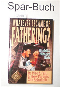 Whatever Became of Fathering?: by Michiaki Horie