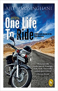 One Life to Ride: A Motorcycle Journey to the High Himalayas by Ajit Harisinghani