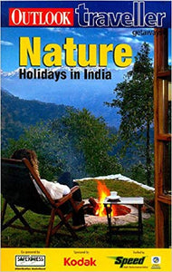 Outlook Traveller GETAWAYS NATURE HOLIDAYS IN INDIA by Outlook Traveller